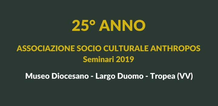 25 anno ASSOCIAZIONE SOCIO CULTURALE ANTHROPOS seminari 2019 - Museo Diocesano Tropea
