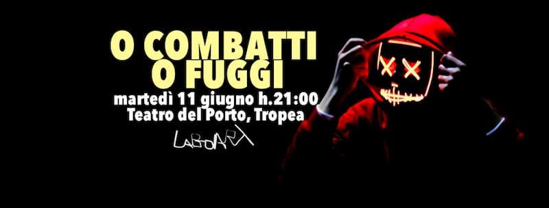 O combatti o fuggi - Teatro 11 giugno 2019 Teatro Porto di Tropea