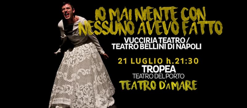 Teatro d'aMare in io, mai niente con nessuno avevo fatto 21 luglio 2019 Teatro del Porto di Tropea