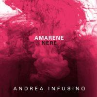 Amarene nere il nuovo lavoro discografico di Andrea Infusino