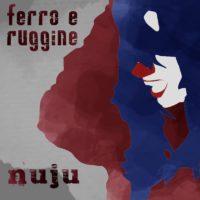I Nuju escono con un nuovo singolo Ferro e ruggine